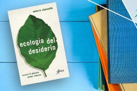 Ecologia del desiderio. Curare il pianeta senza rinunce